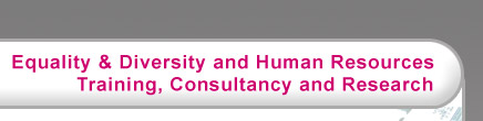 Equality & Diversity and Human Resources Training, Consultancy and Research